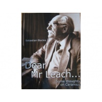Dear Mr Leach - Some Thoughts on Ceramics - Sebastian Blackie