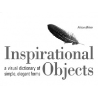 Inspirational Objects; A Visual Dictionary of Simple, Elegant Forms - Alison Milner